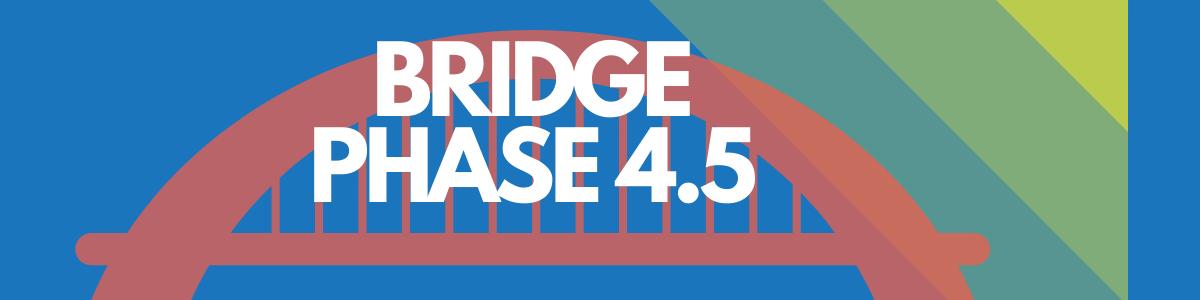Bridge Phase 4.5